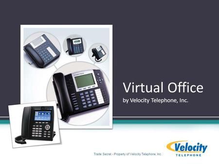 Virtual Office by Velocity Telephone, Inc. Trade Secret - Property of Velocity Telephone, Inc.