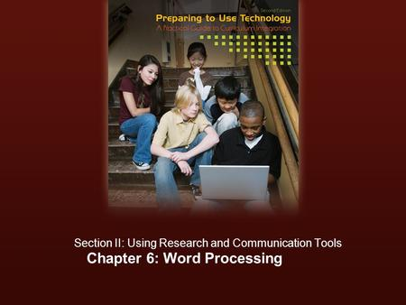 Chapter 6: Word Processing Section II: Using Research and Communication Tools.