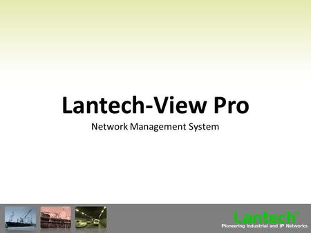 Lantech Pioneering Industrial and IP Networks TM Lantech-View Pro Network Management System.