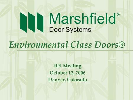 Environmental Class Doors® IDI Meeting October 12, 2006 Denver, Colorado.