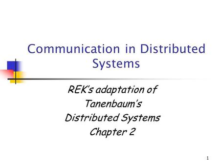 1 Communication in Distributed Systems REKs adaptation of Tanenbaums Distributed Systems Chapter 2.