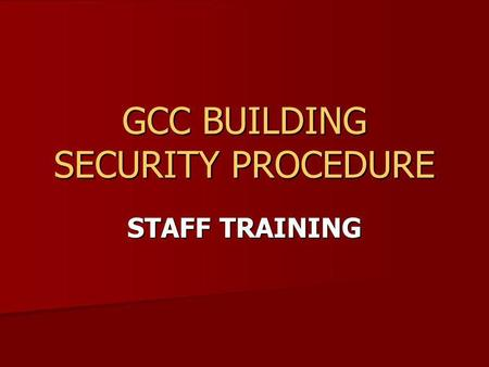 GCC BUILDING SECURITY PROCEDURE STAFF TRAINING. Why is security so important? Burglary Burglary Vandals Vandals Loss of facility Loss of facility Cost.