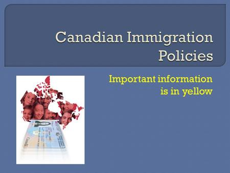 Important information is in yellow Canada needed immigrants to settle Prairie Provinces to make sure Americans did not take the land and to connect east.