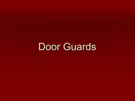 Door Guards Generally speaking … Know the building floor plan, what areas are public and what areas are not. Know the building floor plan, what areas.
