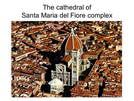 The cathedral of Santa Maria del Fiore complex. The cathedral complex - including the Baptistery and Giottos bell tower - are part of the Unesco World.