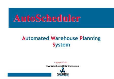 Automated Warehouse Planning System AutoScheduler Copyright © 2002 www.WarehouseOptimization.com.