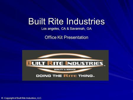 Built Rite Industries Los angeles, CA & Savannah, GA Office Kit Presentation ©. Copyright of Built Rite Industries, LLC.