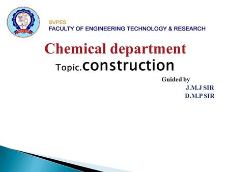 Chemical department Topic.construction Guided by J.M.J SIR D.M.P SIR.