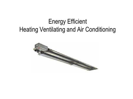 Energy Efficient Heating Ventilating and Air Conditioning.