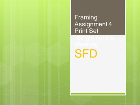 Framing Assignment 4 Print SetSingle Family Dwelling SFD.