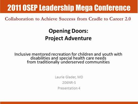 2011 OSEP Leadership Mega Conference Collaboration to Achieve Success from Cradle to Career 2.0 Opening Doors: Project Adventure Inclusive mentored recreation.