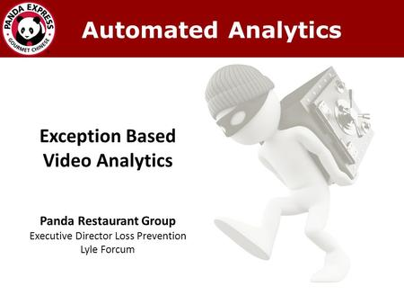 Exception Based Video Analytics Panda Restaurant Group Executive Director Loss Prevention Lyle Forcum Automated Analytics.