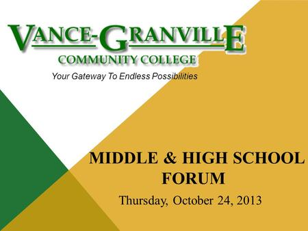 Your Gateway To Endless Possibilities MIDDLE & HIGH SCHOOL FORUM Thursday, October 24, 2013.