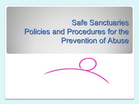1 Safe Sanctuaries Policies and Procedures for the Prevention of Abuse.