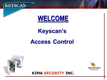 WELCOME Keyscans Access Control KIMA SECURITY INC.