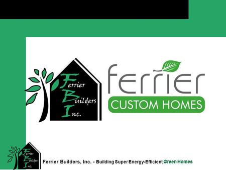 Green Homes Click to edit Master title style Ferrier Builders, Inc. - Building Super Energy-Efficient Green Homes.