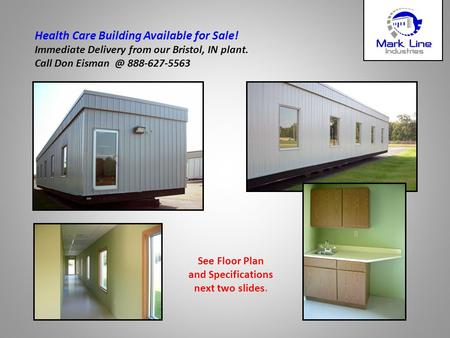 Health Care Building Available for Sale! Immediate Delivery from our Bristol, IN plant. Call Don 888-627-5563 See Floor Plan and Specifications.