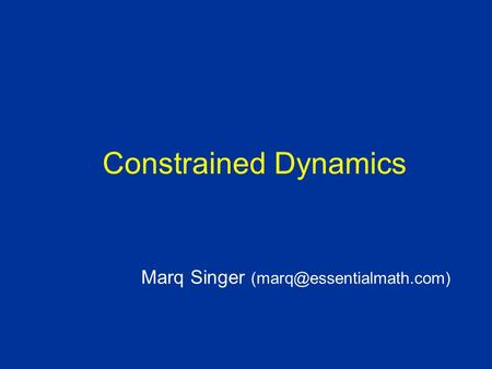 Constrained Dynamics Marq Singer