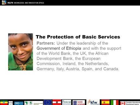 The Protection of Basic Services Partners: Under the leadership of the Government of Ethiopia and with the support of the World Bank, the UK, the African.