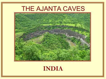 THE AJANTA CAVES INDIA A little more than two hours from the old city of Aurangabad are the famous Caves of Ajanta, thirty- two grottos that are not.