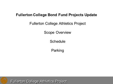 Fullerton College Bond Fund Projects Update Fullerton College Athletics Project Scope Overview Schedule Parking.