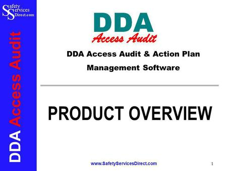 DDA Access Audit www.SafetyServicesDirect.com 1 PRODUCT OVERVIEW DDA Access Audit & Action Plan Management Software.
