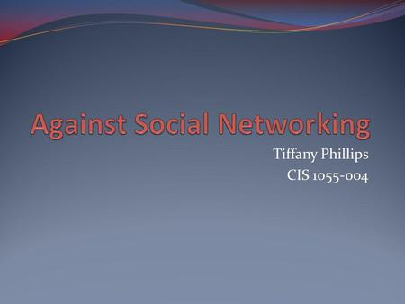 Tiffany Phillips CIS 1055-004 What is a Social Networking Website? Social networking websites function like an online community of internet users. Depending.