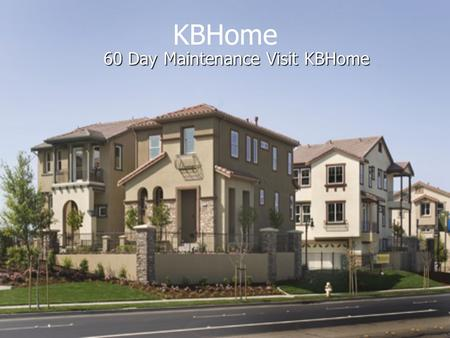 KBHome 60 Day Maintenance Visit KBHome. Faucet Aerator Cleaning or replacing the aerator. Cleaning or replacing the aerator. Twice a Year Twice a Year.