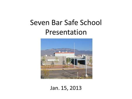 Seven Bar Safe School Presentation Jan. 15, 2013.
