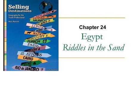 Chapter 24 Egypt Riddles in the Sand. Egypt Pyramids Sphinx History Culture Nile Cruises Suez Canal.