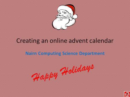 Creating an online advent calendar Nairn Computing Science Department Happy Holidays.
