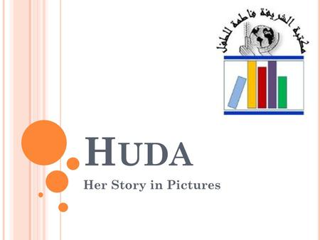 H UDA Her Story in Pictures Huda Diagnosed with cancer at age of 2 Admitted to Childrens Central Hospital in Baghdad Her Mother was with her at all time.