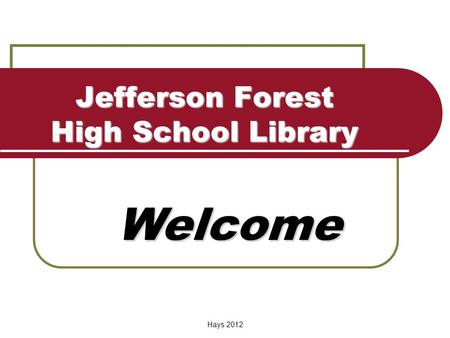 Jefferson Forest High School Library Welcome Hays 2012.