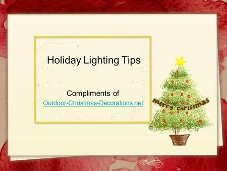 Holiday Lighting Tips Compliments of Outdoor-Christmas-Decorations.net.