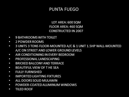 PUNTA FUEGO LOT AREA: 600 SQM FLOOR AREA: 460 SQM CONSTRUCTED IN 2007 9 BATHROOMS WITH TOILET 2 POWDER ROOMS 3 UNITS 3 TONS FLOOR-MOUNTED A/C & 1 UNIT.