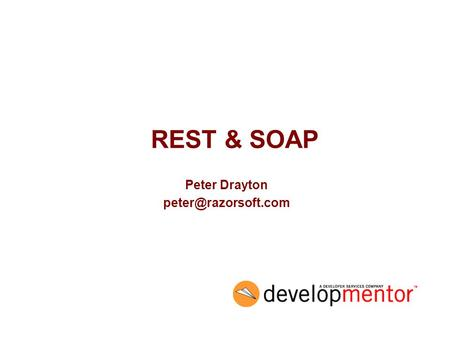 REST & SOAP Peter Drayton
