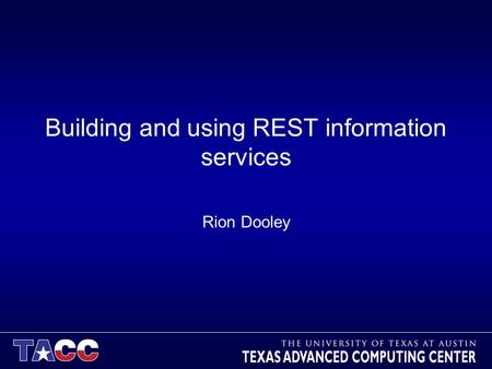 Building and using REST information services Rion Dooley.