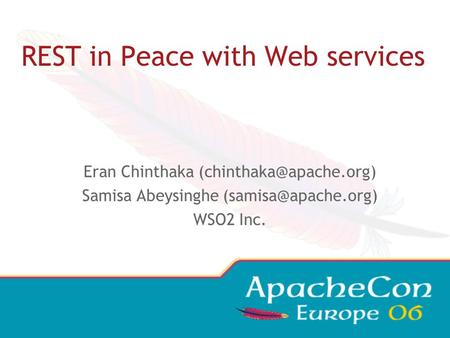 REST in Peace with Web services Eran Chinthaka Samisa Abeysinghe WSO2 Inc.