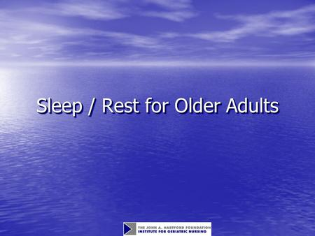Sleep / Rest for Older Adults. Objectives Describe the normal changes in sleep patters associated with age. Describe the normal changes in sleep patters.