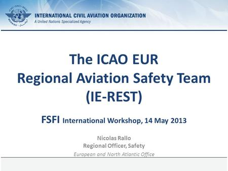 1 June 2014Page 1 The ICAO EUR Regional Aviation Safety Team (IE-REST) FSFI International Workshop, 14 May 2013 Nicolas Rallo Regional Officer, Safety.