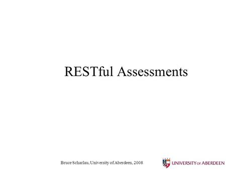 Bruce Scharlau, University of Aberdeen, 2008 RESTful Assessments.