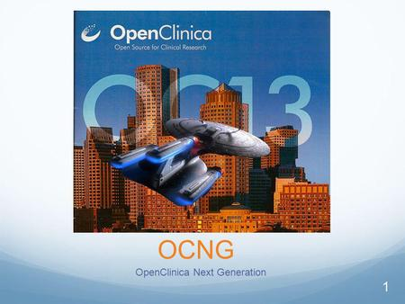 OCNG OpenClinica Next Generation 1. © What Is OCNG? OpenClinica Next Generation A Test Bed For New Technology Developed Independently of OC 3.x Keeping.
