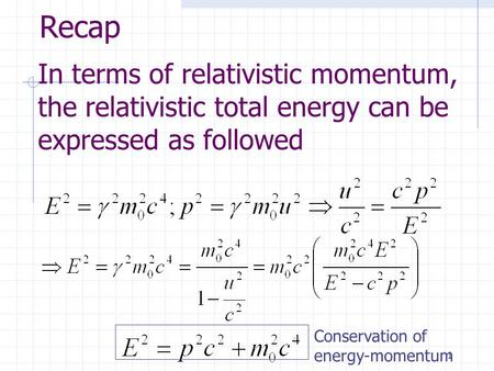 1 Conservation of energy-momentum In terms of relativistic momentum, the relativistic total energy can be expressed as followed Recap.