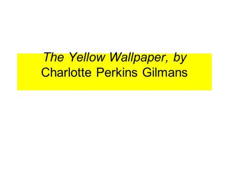 The Yellow Wallpaper By Charlotte Perkins Gilmans