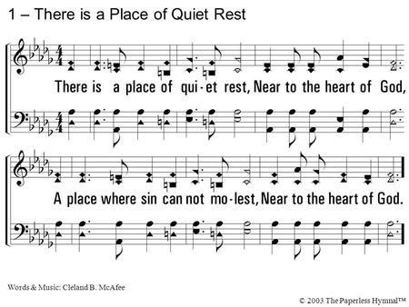 1. There is a place of quiet rest, Near to the heart of God, A place where sin can not molest, Near to the heart of God. 1 – There is a Place of Quiet.