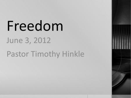 Freedom June 3, 2012 Pastor Timothy Hinkle. 1 Timothy 1:1-11 New King James Version (NKJV) 1 Paul, an apostle of Jesus Christ, by the commandment of God.
