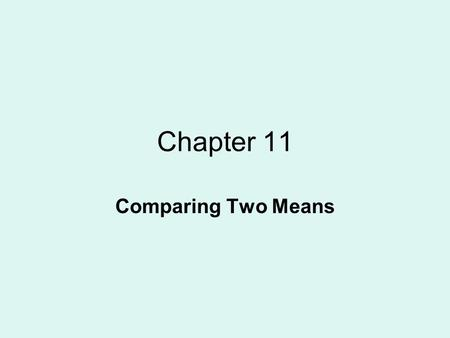 Chapter 11 Comparing Two Means. Homework 19 Read: pages 669-675, 678-686, 694- 711 LDI: 11.1, 11.2, 11.5 11.6 EX: 11.40, 11.41, 11.46, 11.48.