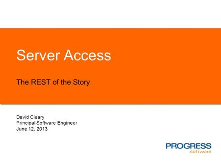 Server Access The REST of the Story David Cleary