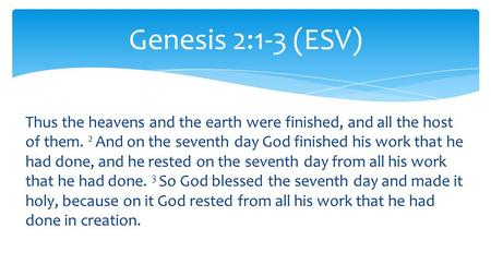 Thus the heavens and the earth were finished, and all the host of them. 2 And on the seventh day God finished his work that he had done, and he rested.