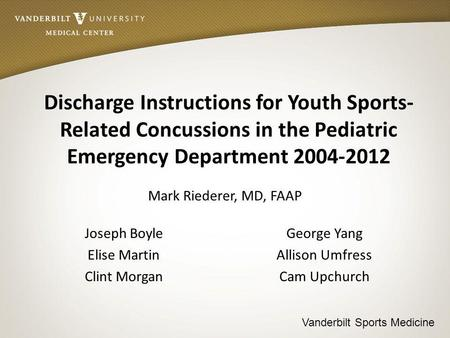 Vanderbilt Sports Medicine Discharge Instructions for Youth Sports- Related Concussions in the Pediatric Emergency Department 2004-2012 Mark Riederer,